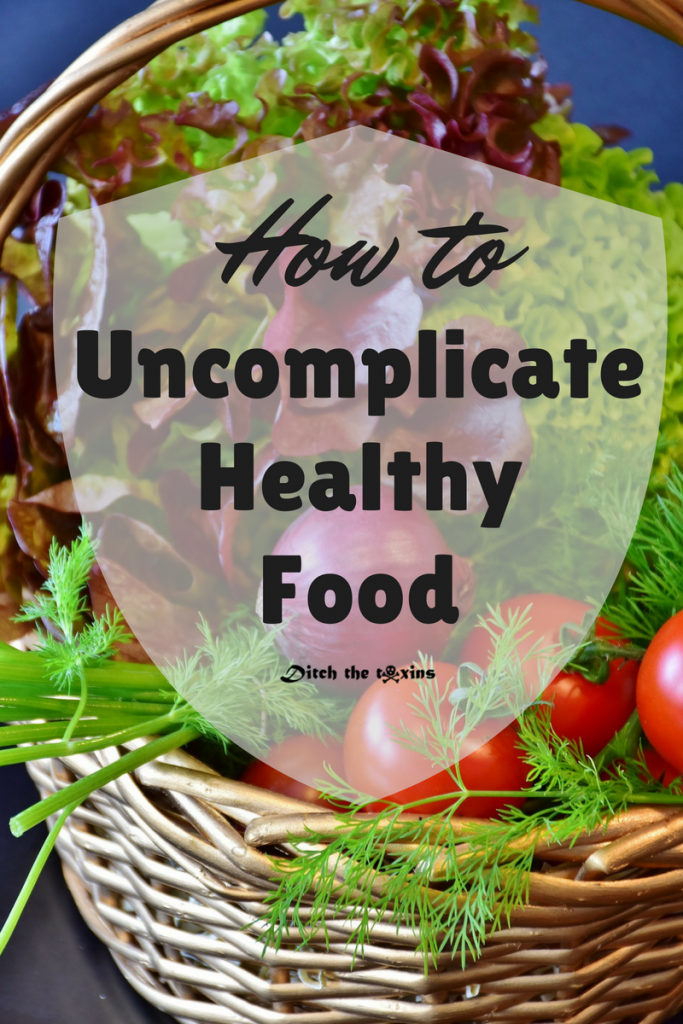 How to Simplify Your thinking about Healthy Food and Eating to Motivate You.